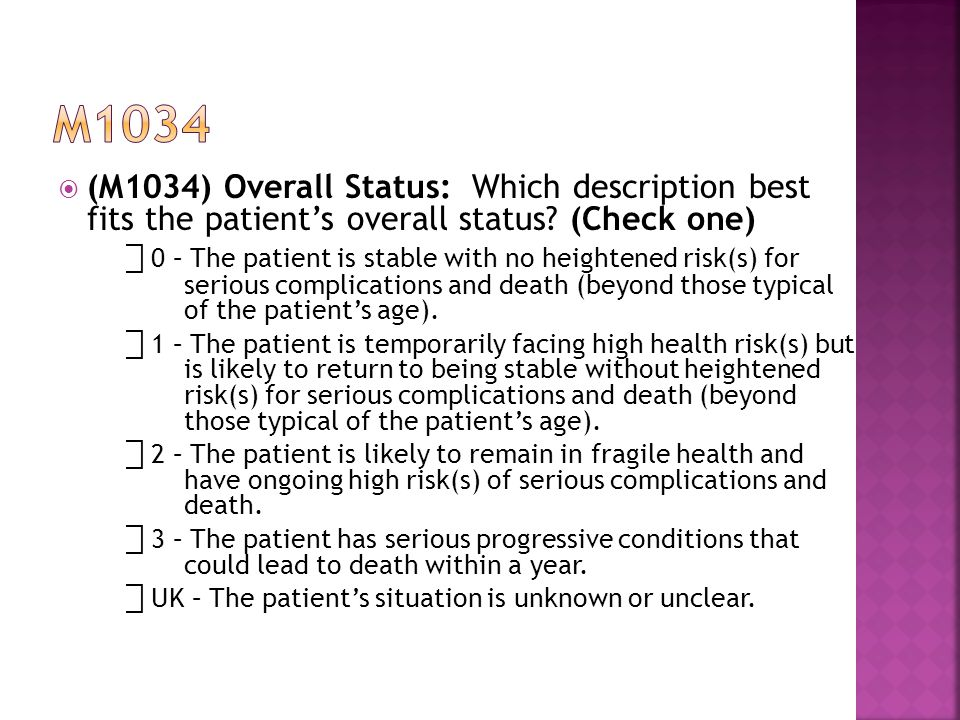  (M1034) Overall Status: Which description best fits the patient's overall status.