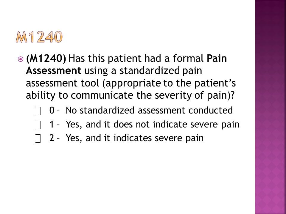 (M1240) Has this patient had a formal Pain Assessment using a standardized pain assessment tool (appropriate to the patient's ability to communicate the severity of pain).