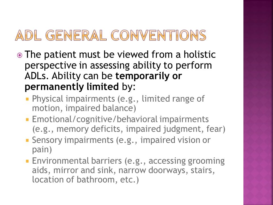  The patient must be viewed from a holistic perspective in assessing ability to perform ADLs.
