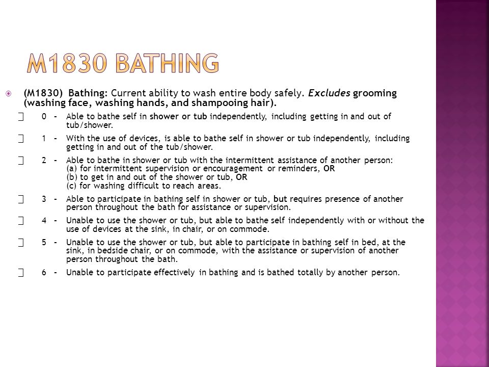  (M1830) Bathing: Current ability to wash entire body safely.