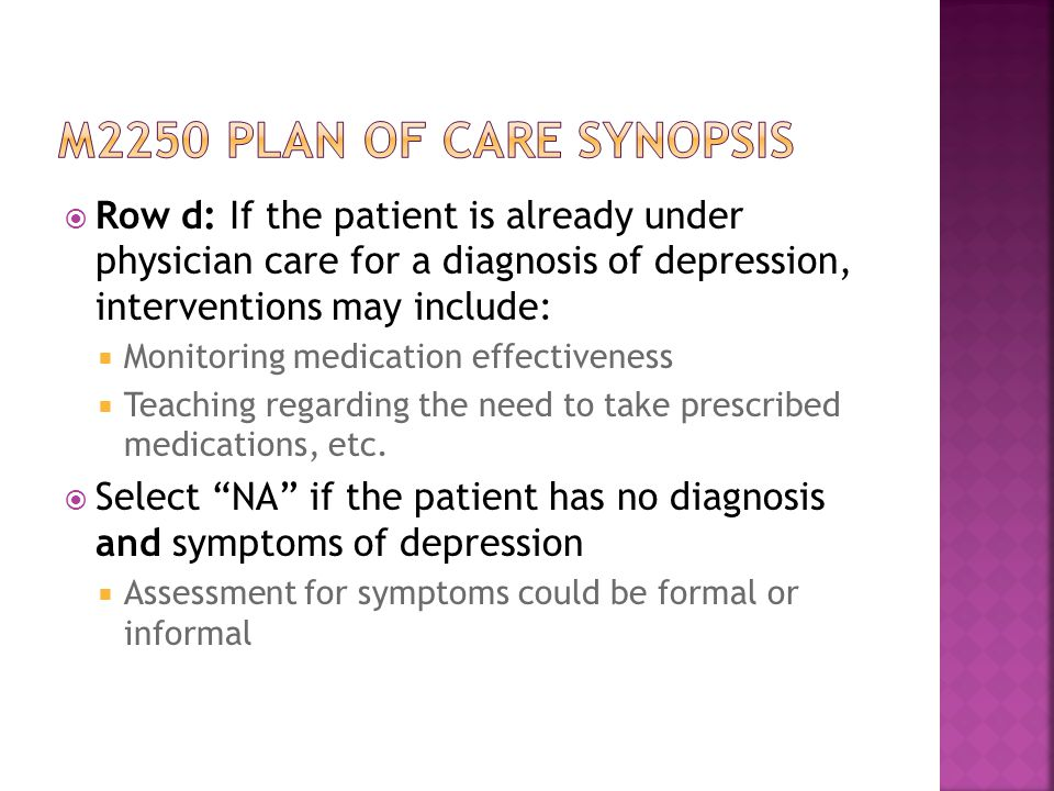  Row d: If the patient is already under physician care for a diagnosis of depression, interventions may include:  Monitoring medication effectiveness  Teaching regarding the need to take prescribed medications, etc.