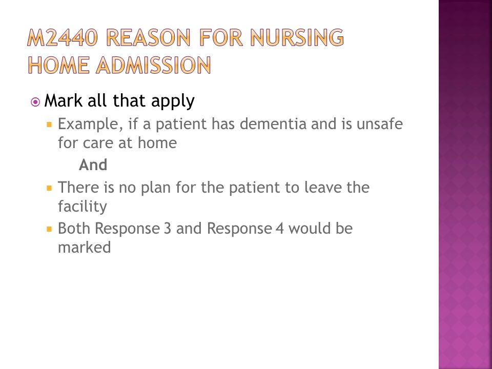  Mark all that apply  Example, if a patient has dementia and is unsafe for care at home And  There is no plan for the patient to leave the facility  Both Response 3 and Response 4 would be marked