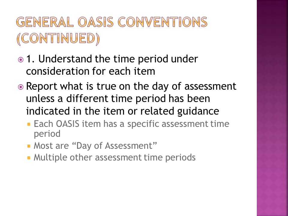  1. Understand the time period under consideration for each item  Report what is true on the day of assessment unless a different time period has be