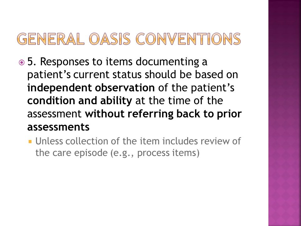  5. Responses to items documenting a patient's current status should be based on independent observation of the patient's condition and ability at th