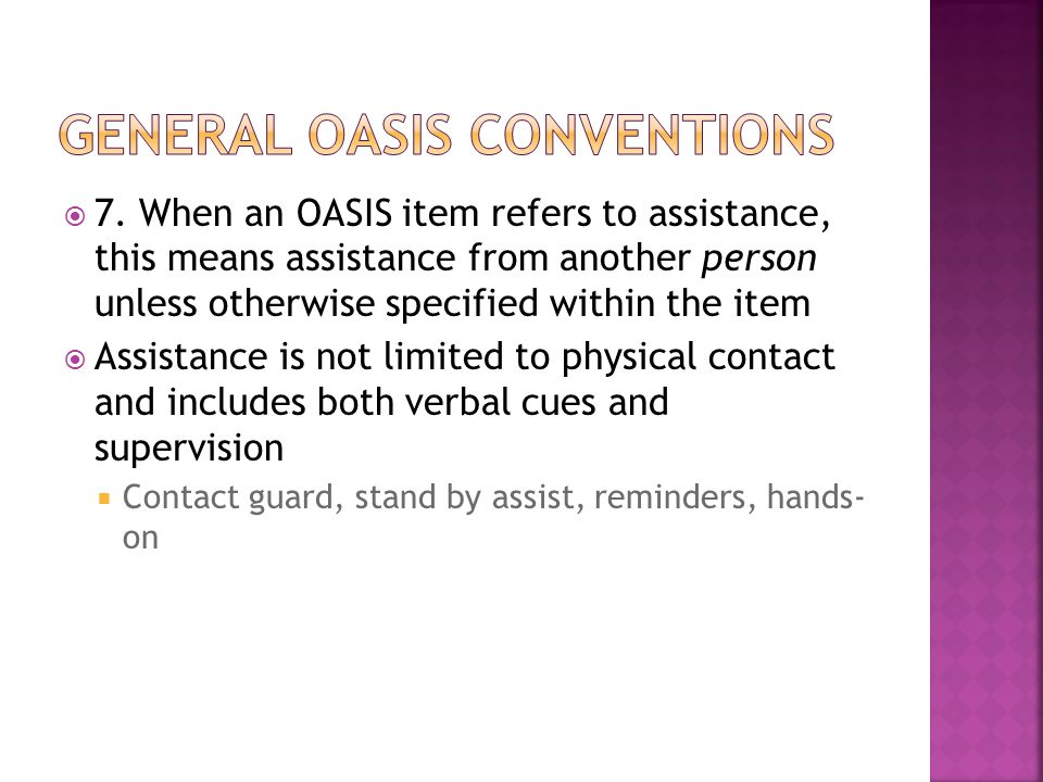  7. When an OASIS item refers to assistance, this means assistance from another person unless otherwise specified within the item  Assistance is not