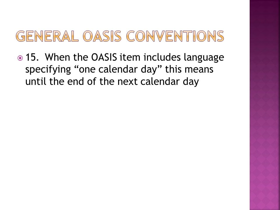  15.When the OASIS item includes language specifying one calendar day this means until the end of the next calendar day