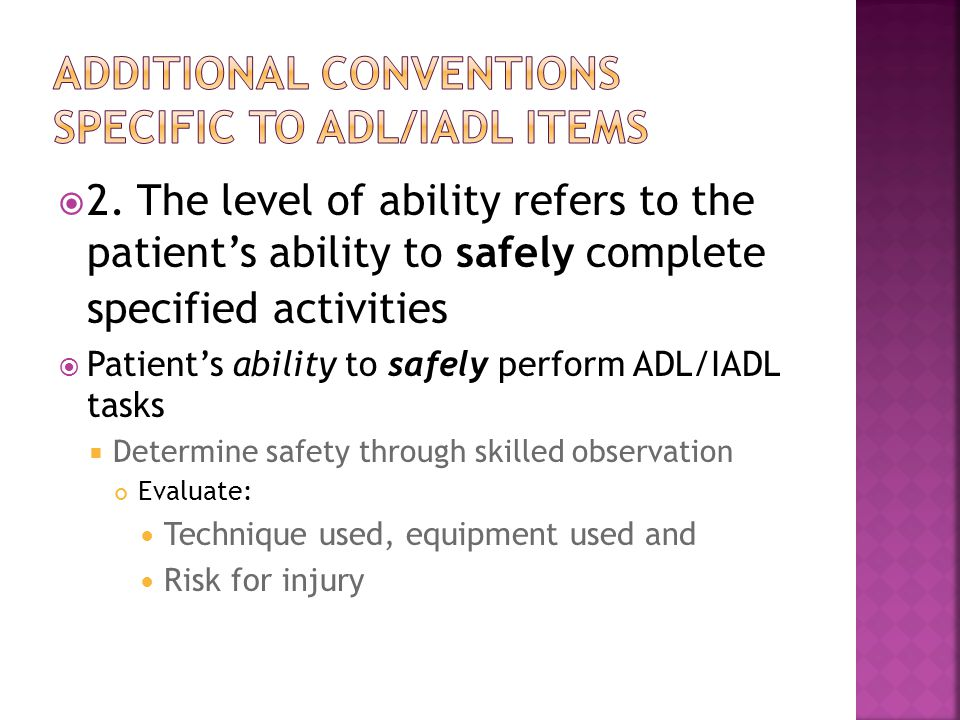  2. The level of ability refers to the patient's ability to safely complete specified activities  Patient's ability to safely perform ADL/IADL tasks