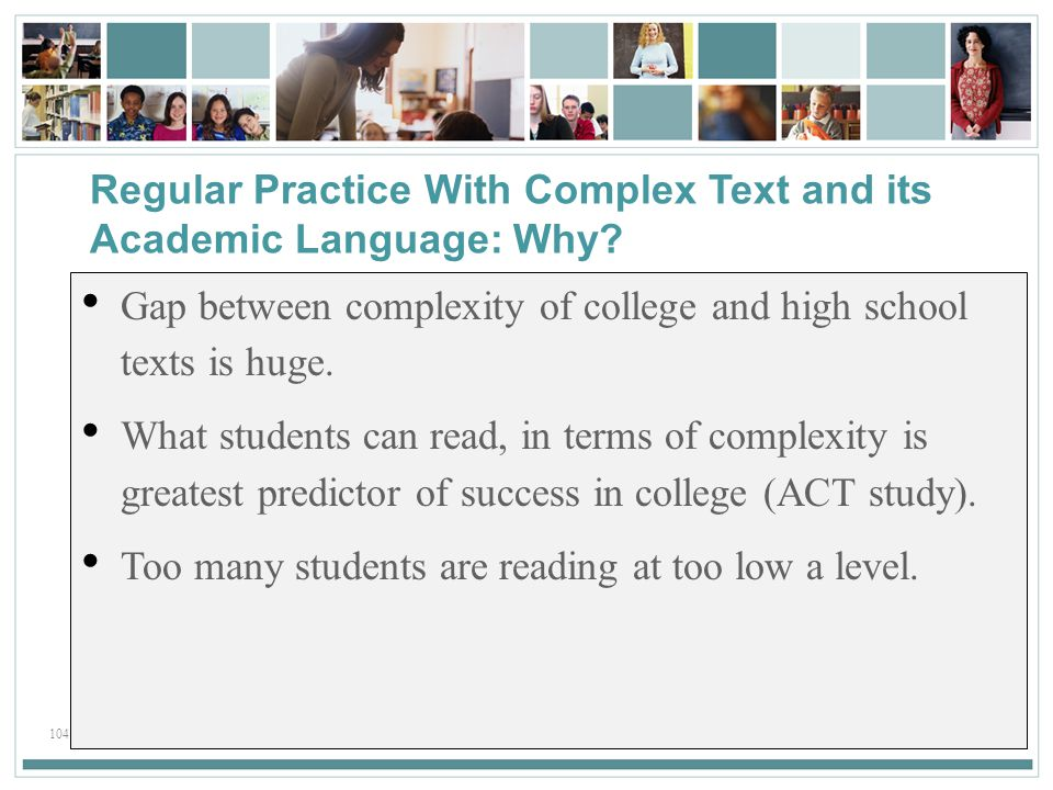 104 Regular Practice With Complex Text and its Academic Language: Why.