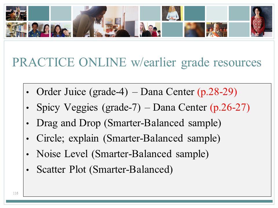 116 PRACTICE ONLINE w/earlier grade resources Order Juice (grade-4) – Dana Center (p.28-29) Spicy Veggies (grade-7) – Dana Center (p.26-27) Drag and D