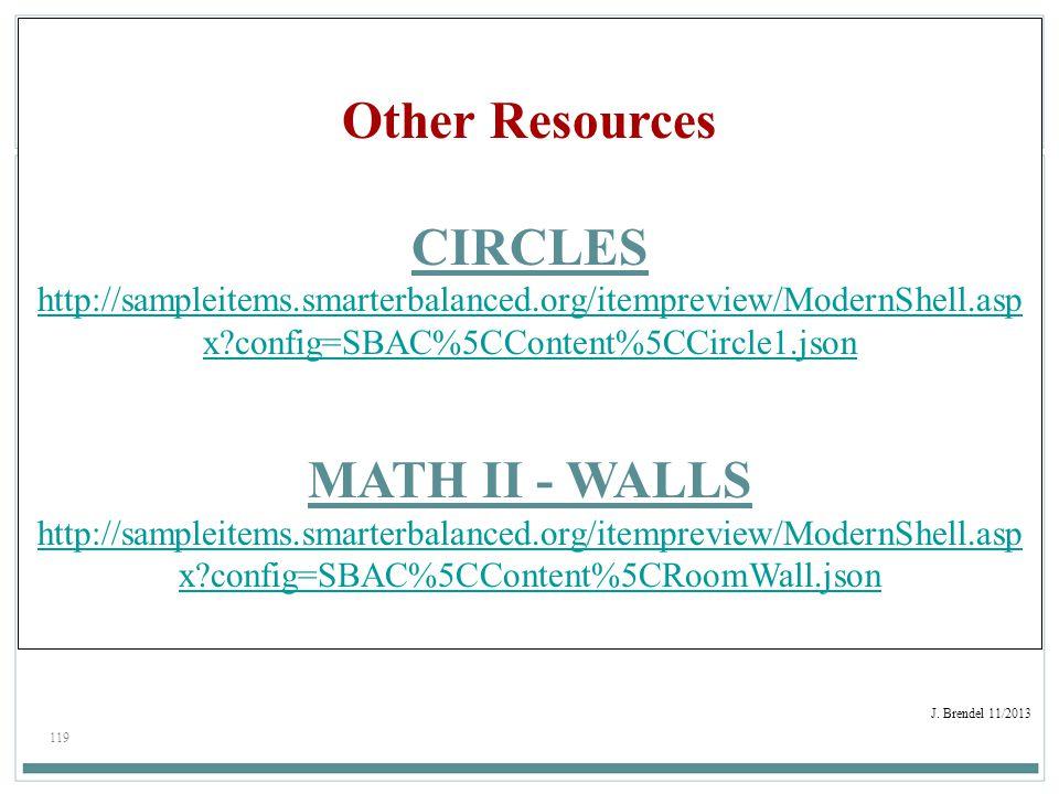 119 J. Brendel 11/2013 Other Resources CIRCLES http://sampleitems.smarterbalanced.org/itempreview/ModernShell.asp x?config=SBAC%5CContent%5CCircle1.js