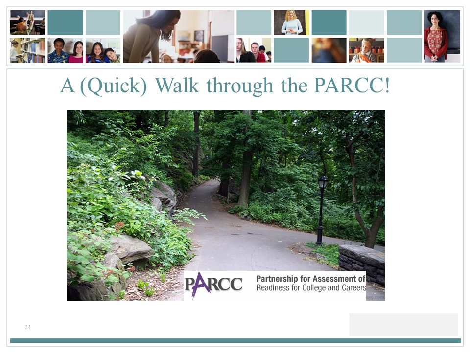 24 A (Quick) Walk through the PARCC!