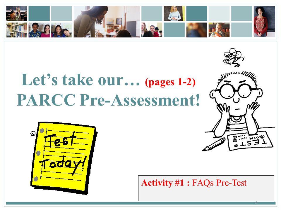 3 3 Let's take our… (pages 1-2) PARCC Pre-Assessment! Activity #1 : FAQs Pre-Test