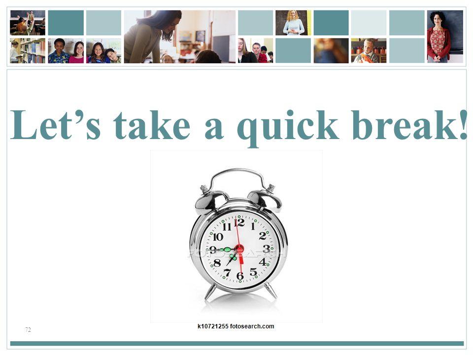 72 Let's take a quick break!