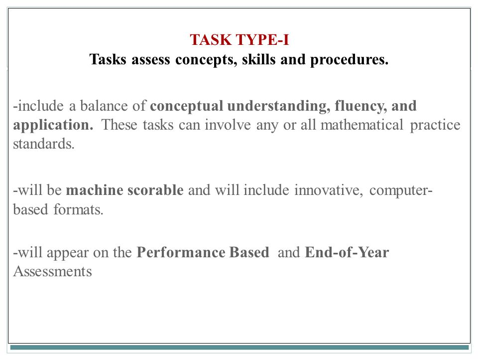 74 TASK TYPE-I Tasks assess concepts, skills and procedures.