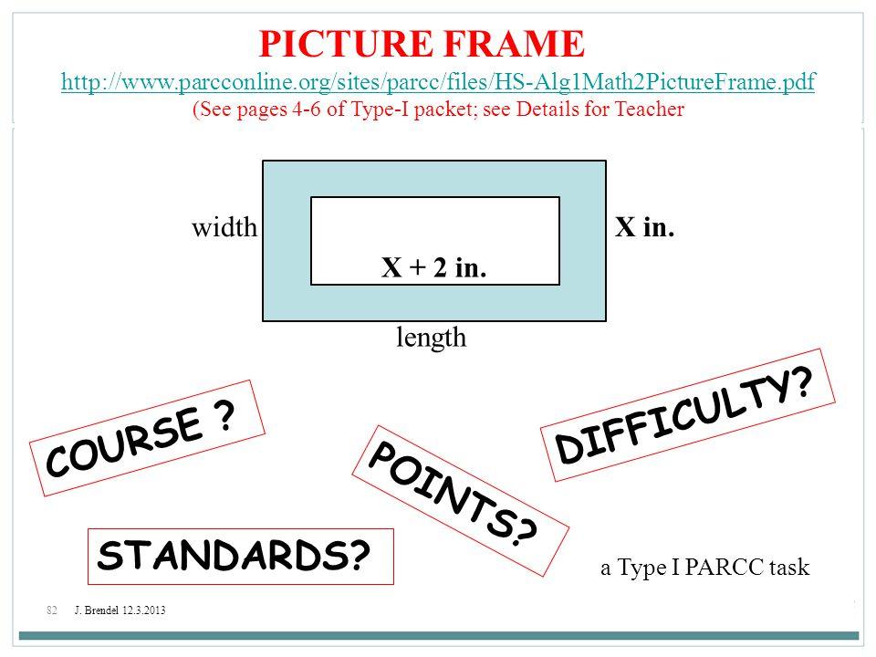 82J. Brendel 12.3.2013 PICTURE FRAME http://www.parcconline.org/sites/parcc/files/HS-Alg1Math2PictureFrame.pdf (See pages 4-6 of Type-I packet; see De