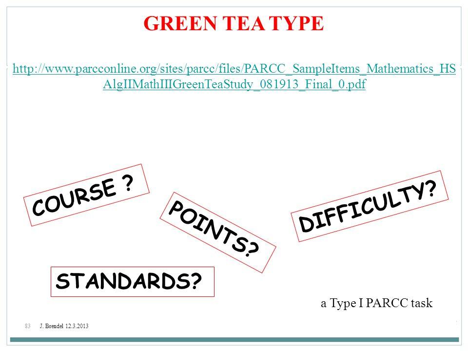 83J. Brendel 12.3.2013 GREEN TEA TYPE http://www.parcconline.org/sites/parcc/files/PARCC_SampleItems_Mathematics_HS AlgIIMathIIIGreenTeaStudy_081913_F