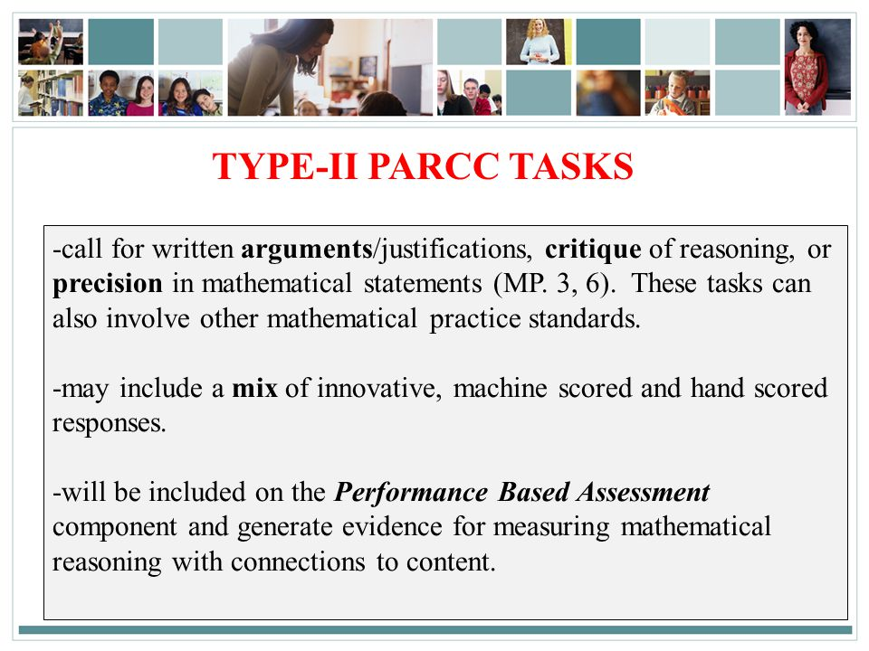 84 TYPE-II PARCC TASKS -call for written arguments/justifications, critique of reasoning, or precision in mathematical statements (MP.