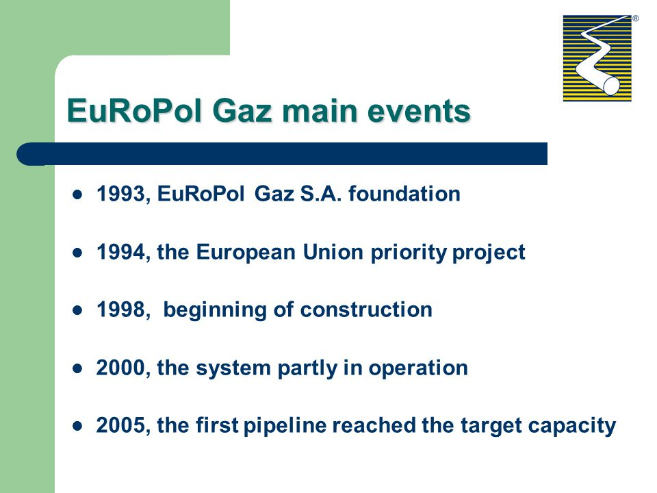 EuRoPol Gaz main events 1993, EuRoPol Gaz S.A. foundation 1994, the European Union priority project 1998, beginning of construction 2000, the system p