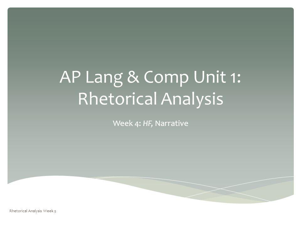 AP Lang & Comp Unit 1: Rhetorical Analysis Week 4: HF, Narrative Rhetorical Analysis Week 5