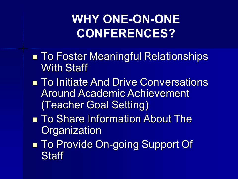 WHY ONE-ON-ONE CONFERENCES? To Foster Meaningful Relationships With Staff To Foster Meaningful Relationships With Staff To Initiate And Drive Conversa