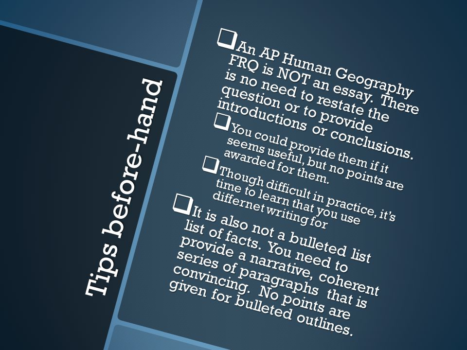 Tips before-hand  An AP Human Geography FRQ is NOT an essay.