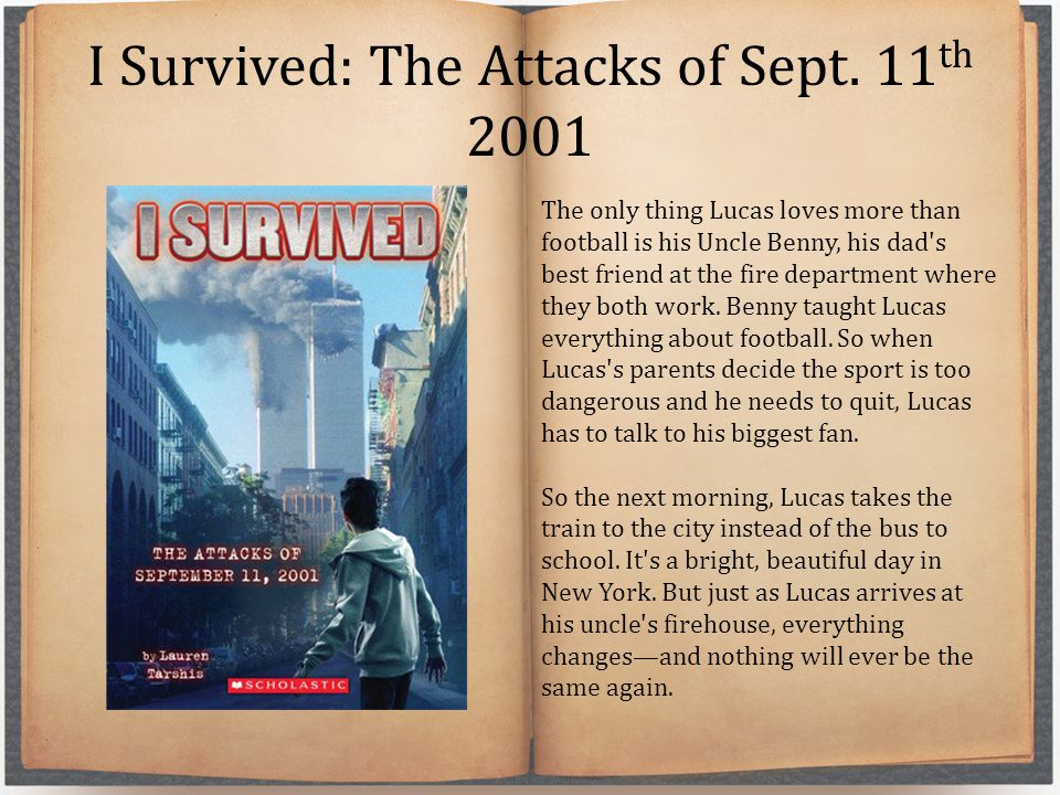 I Survived: The Attacks of Sept. 11 th 2001 The only thing Lucas loves more than football is his Uncle Benny, his dad's best friend at the fire depart