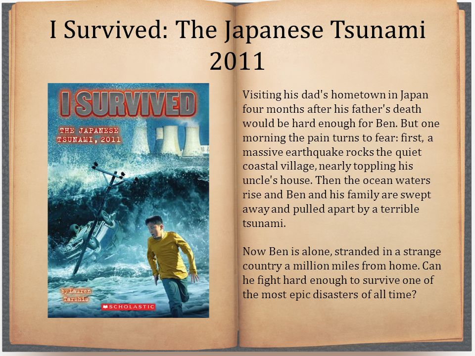 I Survived: The Japanese Tsunami 2011 Visiting his dad s hometown in Japan four months after his father s death would be hard enough for Ben.