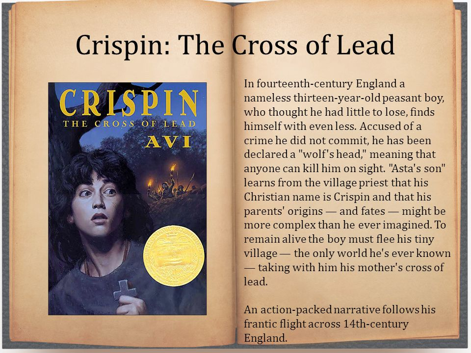 Crispin: The Cross of Lead In fourteenth-century England a nameless thirteen-year-old peasant boy, who thought he had little to lose, finds himself wi