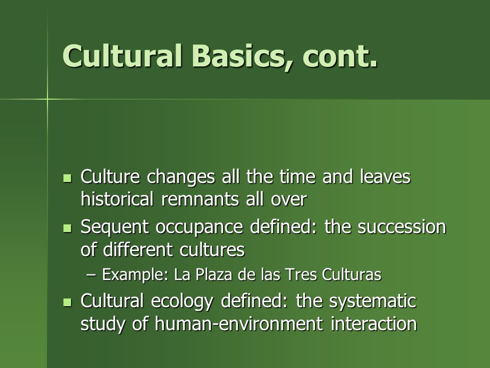The Layers of Culture Culture trait: simplest component, a single attribute of a culture Culture trait: simplest component, a single attribute of a culture –Example: food, clothing, shaking of hands Culture complex: combination of all cultural traits to create a unique set of traits Culture complex: combination of all cultural traits to create a unique set of traits –Example: American culture or Japanese culture Culture systems: when culture complexes share particular traits and they merge together Culture systems: when culture complexes share particular traits and they merge together –Example: people in the South speak with different accent that people in the North but still share a the larger American culture