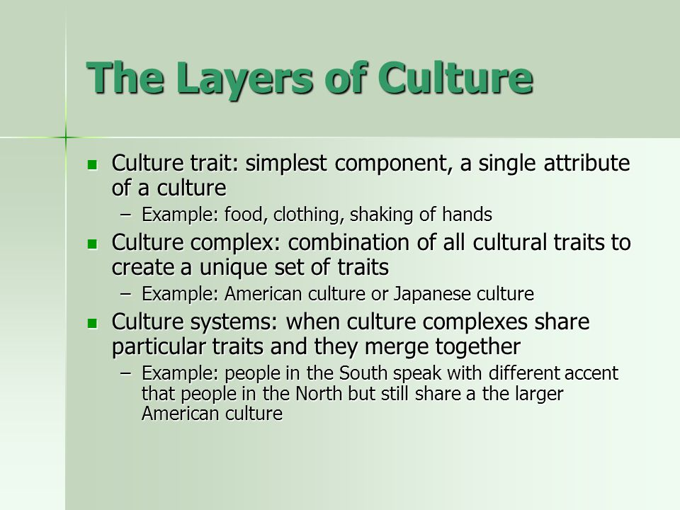Nature of Culture Conclusions Anthropologists and Historians have come to about the nature of culture: Learned, shared behavior Learned, shared behavior Necessary for cooperation – establishes predictability and trust Necessary for cooperation – establishes predictability and trust Culture is irrational – not internally consistent, nor does it consistently recommend the right choices Culture is irrational – not internally consistent, nor does it consistently recommend the right choices Defines what is real – the nature of reality Defines what is real – the nature of reality Every society, and therefore individual, is influenced by multiple layers of culture.