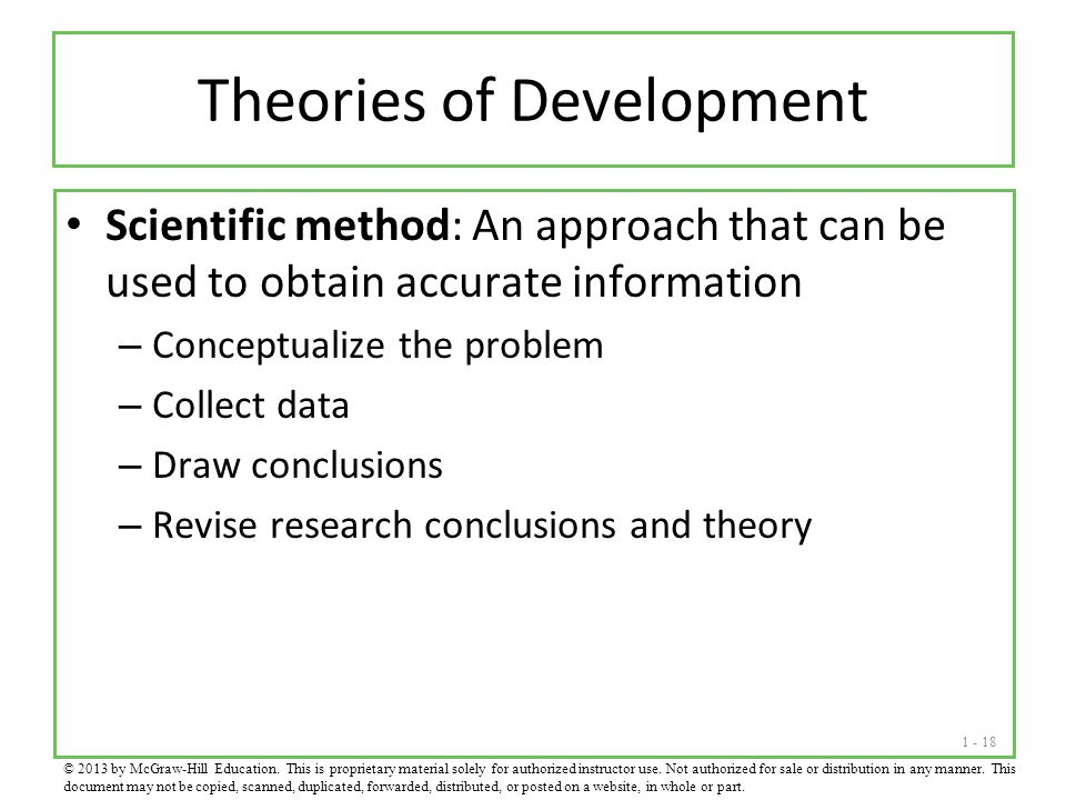 1 - 18 Theories of Development Scientific method: An approach that can be used to obtain accurate information – Conceptualize the problem – Collect da
