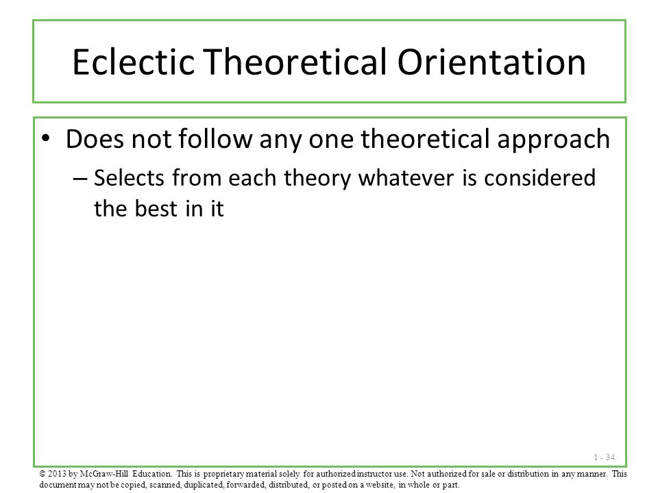 1 - 34 Eclectic Theoretical Orientation Does not follow any one theoretical approach – Selects from each theory whatever is considered the best in it