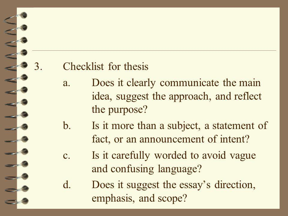 3.Checklist for thesis a.Does it clearly communicate the main idea, suggest the approach, and reflect the purpose? b.Is it more than a subject, a stat