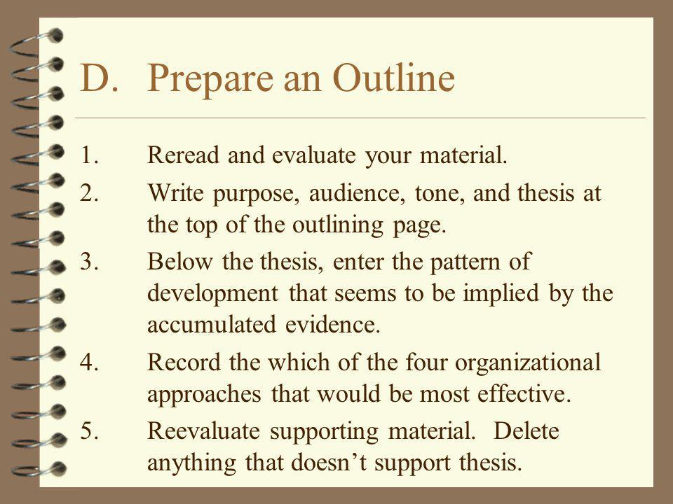 1.Reread and evaluate your material. 2.Write purpose, audience, tone, and thesis at the top of the outlining page. 3.Below the thesis, enter the patte