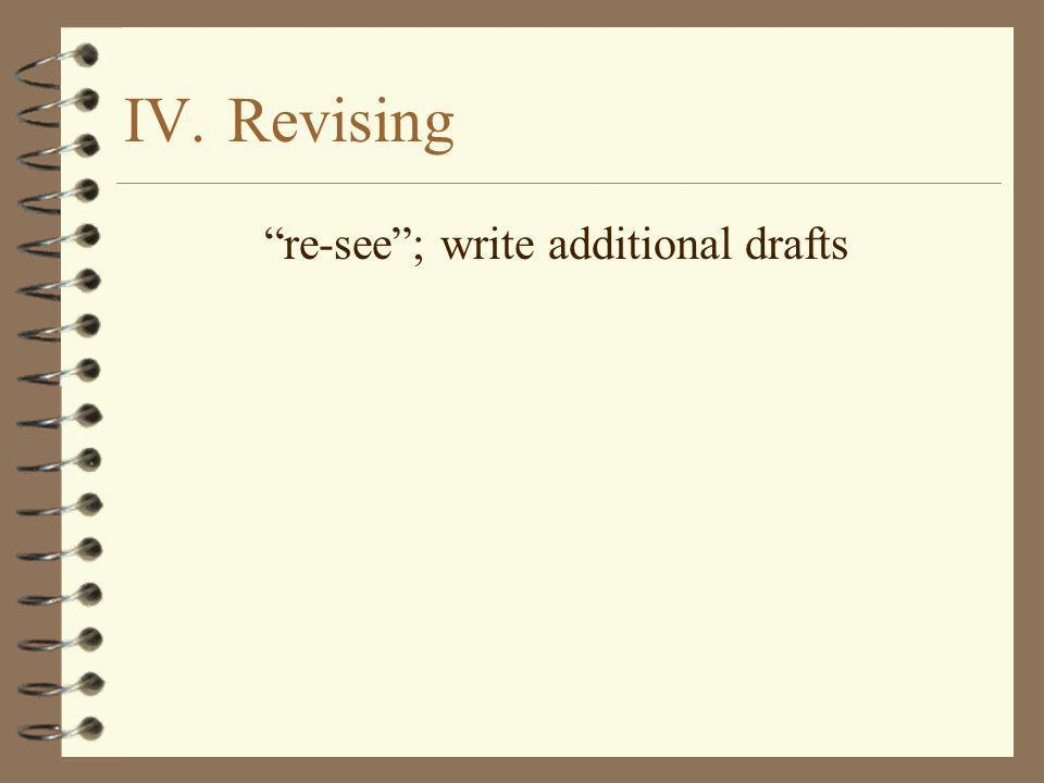 """IV.Revising """"re-see""""; write additional drafts"""