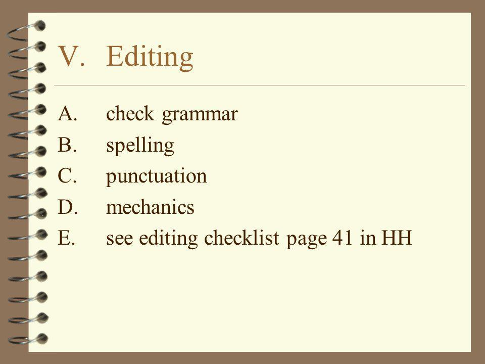 V.Editing A.check grammar B.spelling C.punctuation D.mechanics E.see editing checklist page 41 in HH