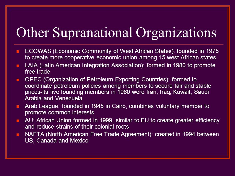 Other Supranational Organizations ECOWAS (Economic Community of West African States): founded in 1975 to create more cooperative economic union among
