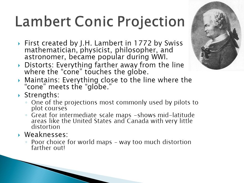  First created by J.H. Lambert in 1772 by Swiss mathematician, physicist, philosopher, and astronomer, became popular during WWI.  Distorts: Everyth