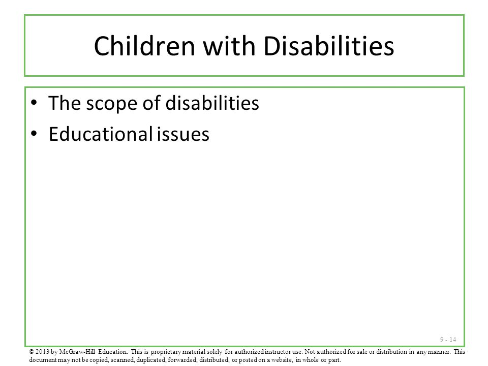 9 - 14 Children with Disabilities The scope of disabilities Educational issues © 2013 by McGraw-Hill Education.