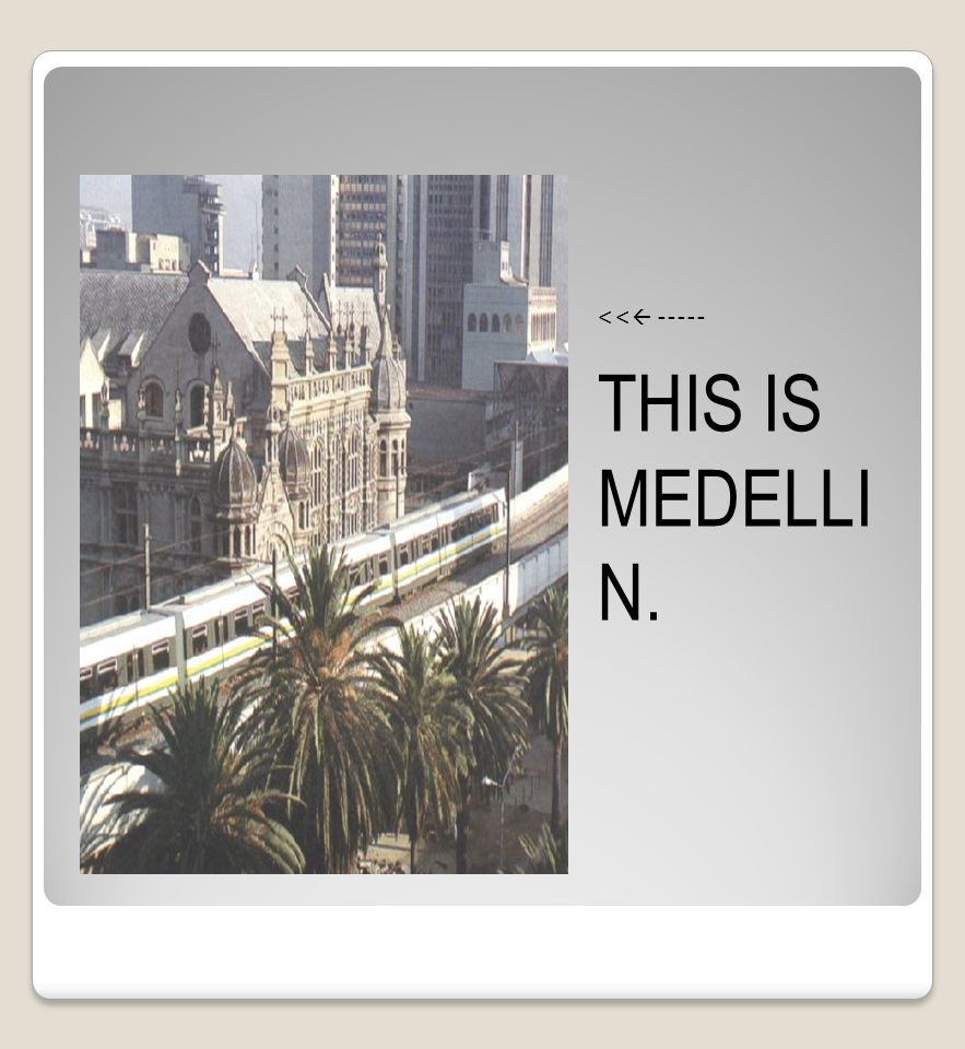 <<  ----- THIS IS MEDELLI N.