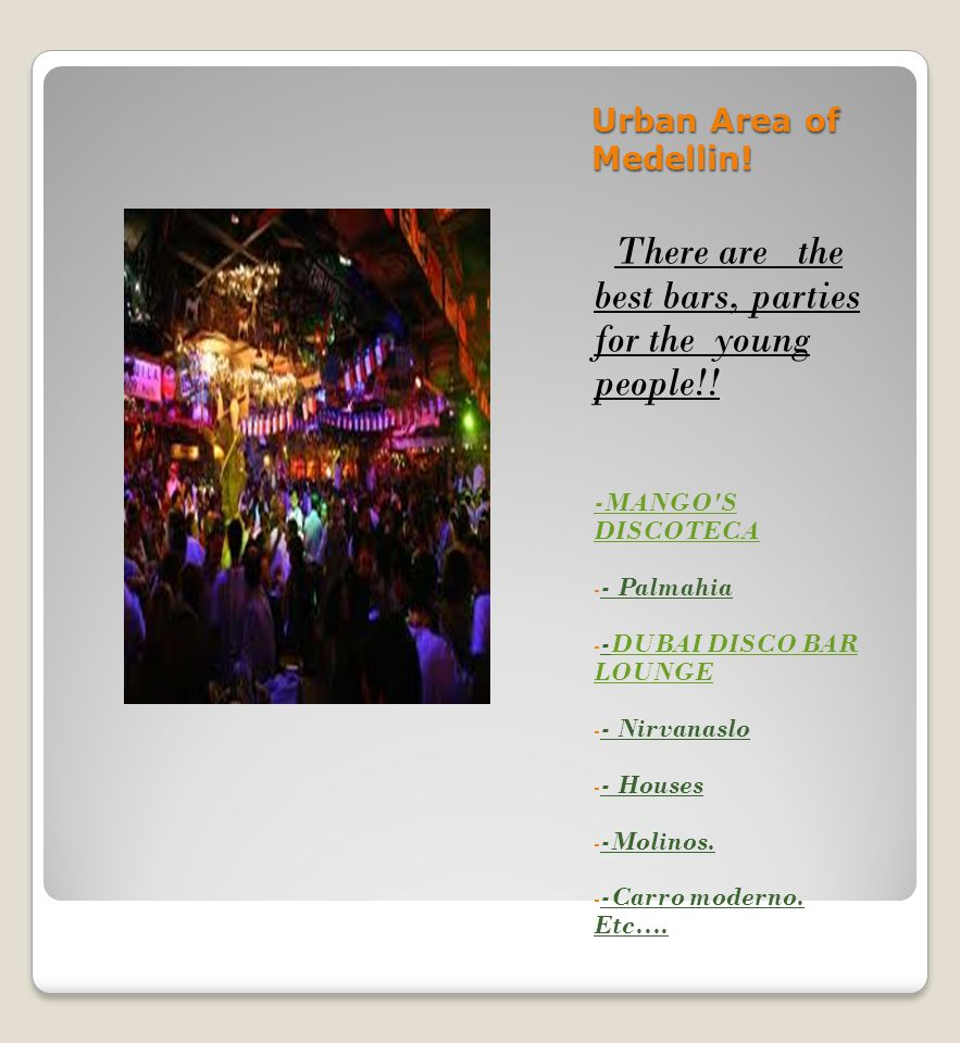 Urban Area of Medellin. There are the best bars, parties for the young people!.