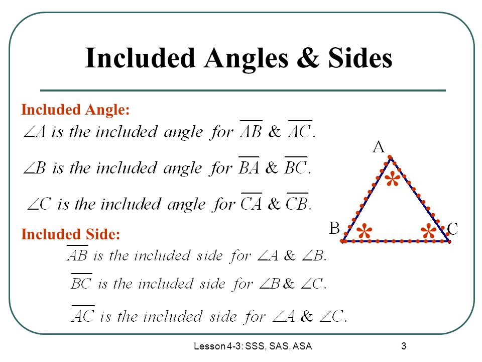 Lesson 4-3: SSS, SAS, ASA 3 Included Angles & Sides Included Angle: Included Side: * **