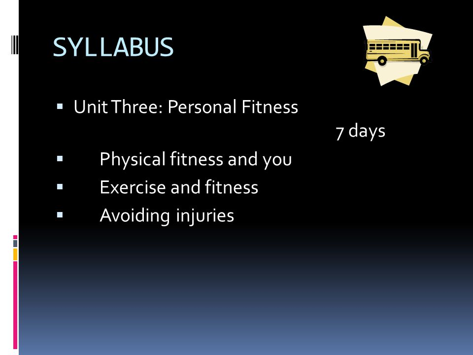 SYLLABUS  Unit Two: Nutrition and your body 9 days  Food in your life  Being a smart consumer  Managing your weight  Protecting yourself from food problems