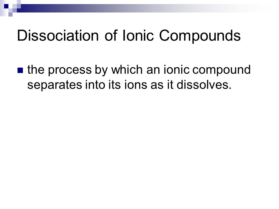 Dissociation of Ionic Compounds the process by which an ionic compound separates into its ions as it dissolves.