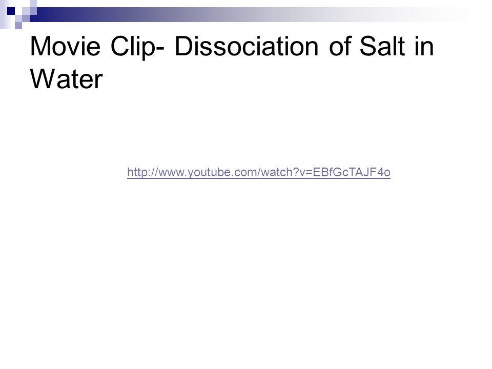 Movie Clip- Dissociation of Salt in Water http://www.youtube.com/watch?v=EBfGcTAJF4o