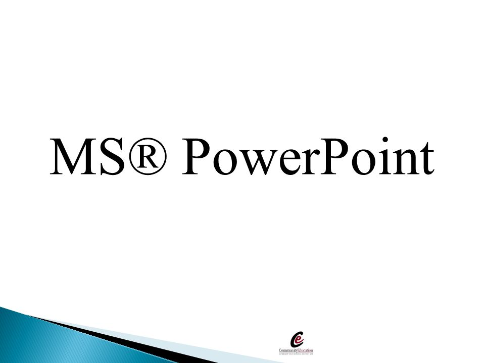 MS® PowerPoint