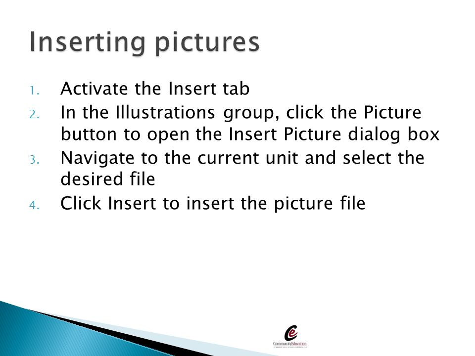 1. Activate the Insert tab 2. In the Illustrations group, click the Picture button to open the Insert Picture dialog box 3. Navigate to the current un