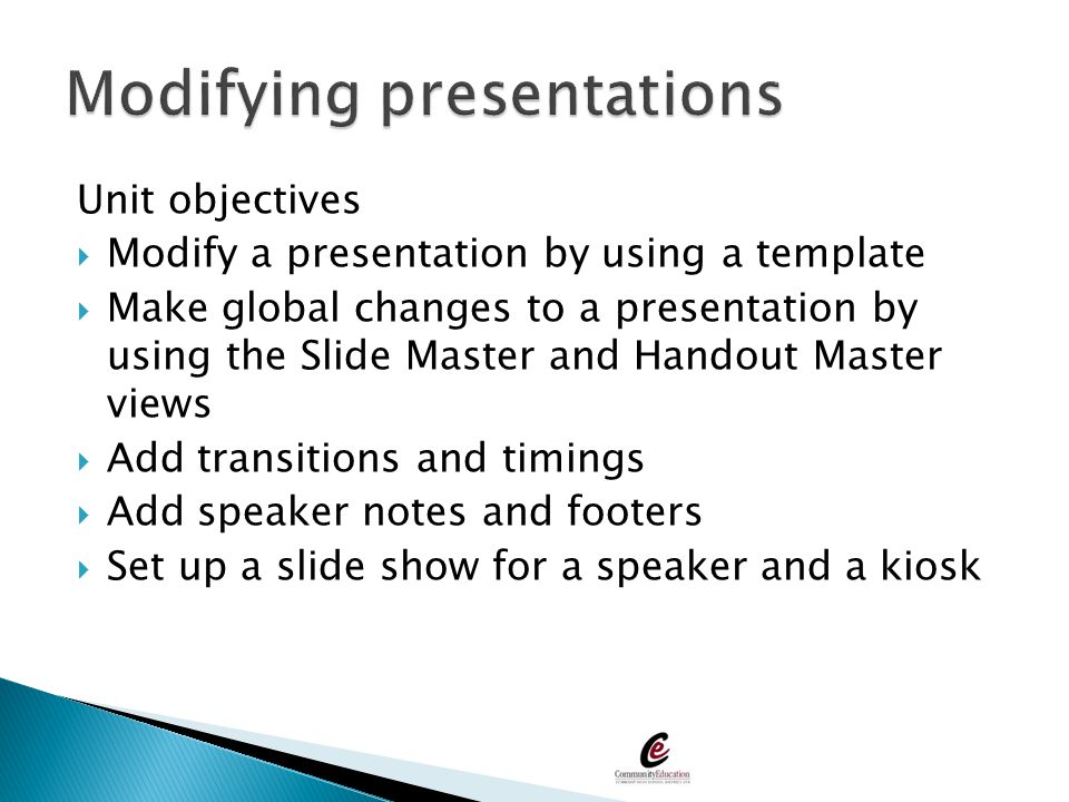 Unit objectives  Modify a presentation by using a template  Make global changes to a presentation by using the Slide Master and Handout Master views