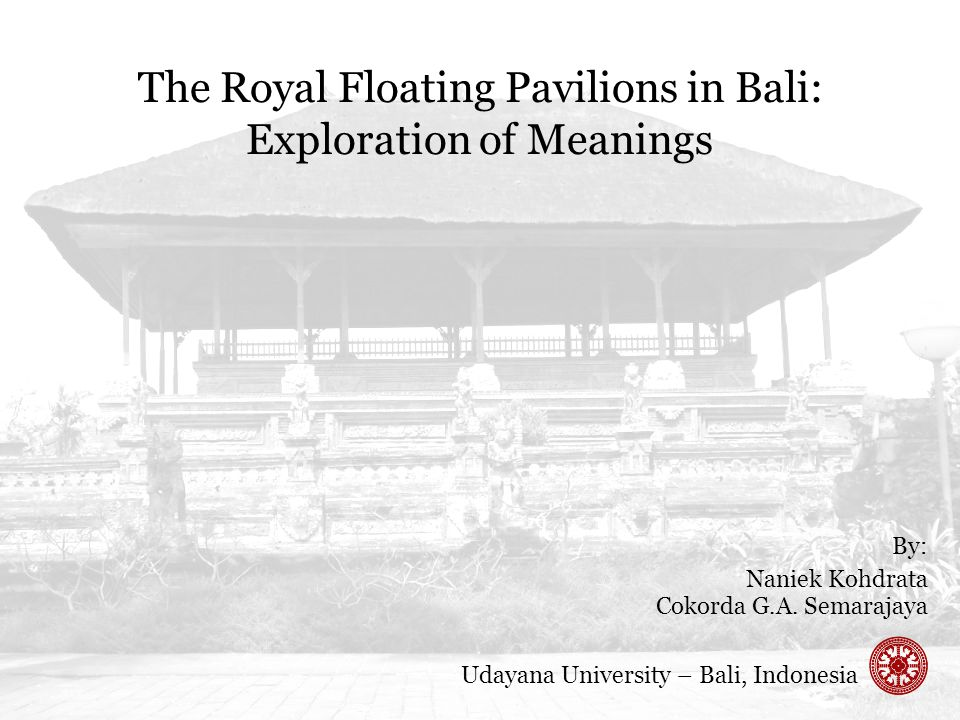 The Royal Floating Pavilions in Bali: Exploration of Meanings By: Naniek Kohdrata Cokorda G.A.