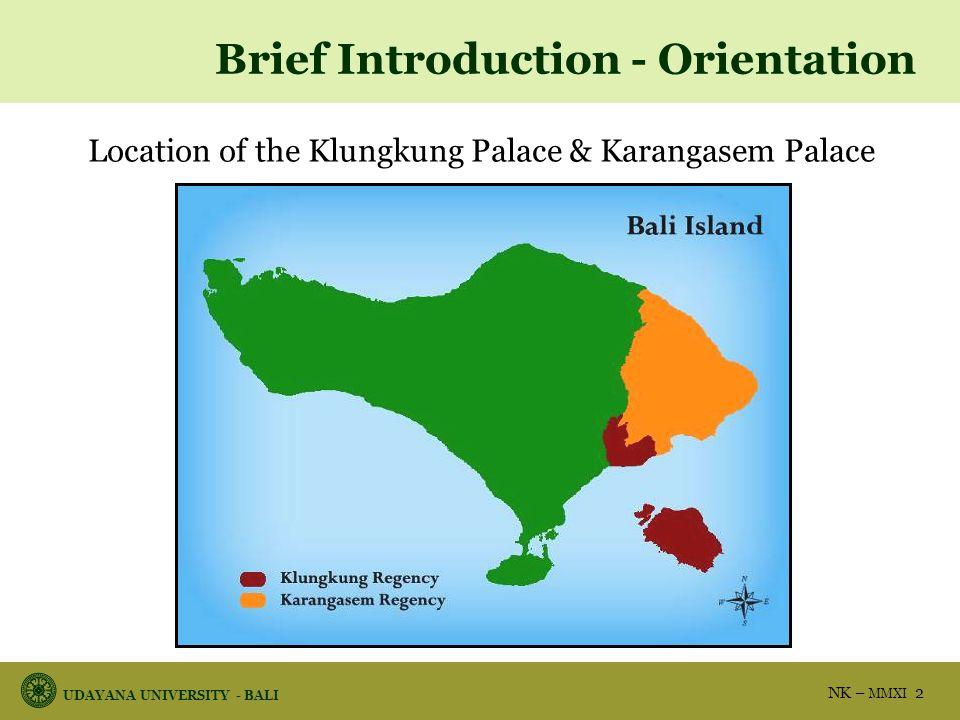 UDAYANA UNIVERSITY - BALI NK – MMXI 2 Brief Introduction - Orientation Location of the Klungkung Palace & Karangasem Palace